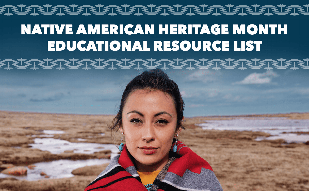 NATIVE AMERICAN HERITAGE MONTH EDUCATIONAL RESOURCE LIST